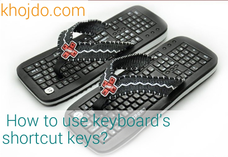 How to use keyboard's shortcut keys, computer keyboard shortcuts,windows shortcut keys, quick keys to do work fast in windows